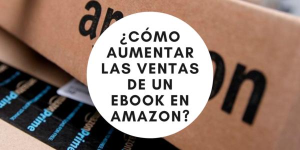 ¿Cómo aumentar las ventas de un ebook en Amazon?