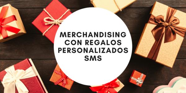 Merchandising con Regalos Personalizados smS