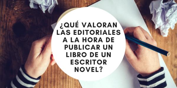 ¿Qué valoran las editoriales a la hora de publicar un libro de un escritor novel?