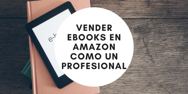 Vender ebooks en Amazon como un profesional