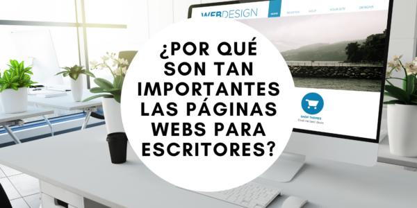 ¿Por qué son tan importantes las páginas webs para escritores?