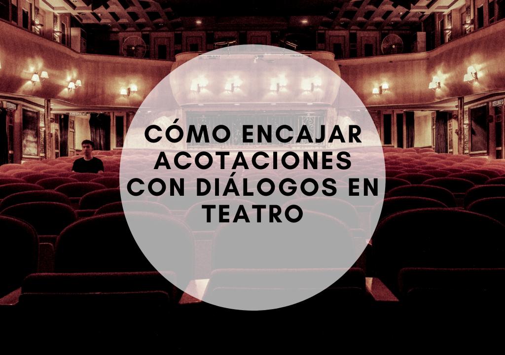 Cómo encajar acotaciones con diálogos en teatro